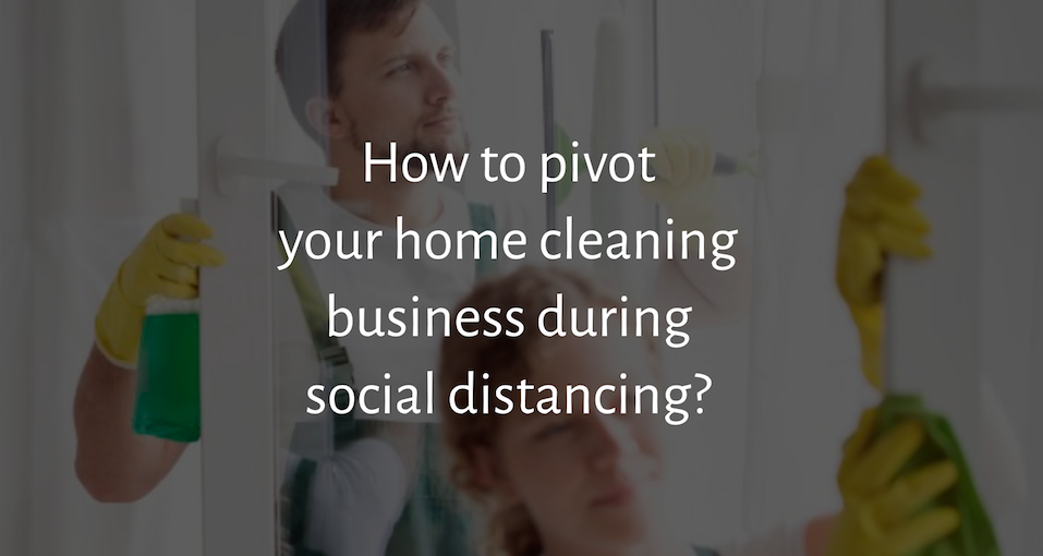 How to pivot your home cleaning business during social distancing ?